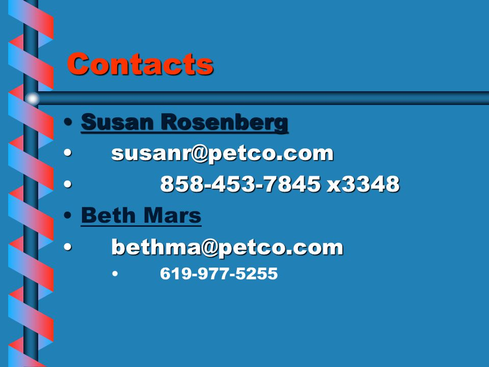 Contacts Susan RosenbergSusan Rosenberg susanr@petco.comsusanr@petco.com 858-453-7845 x3348858-453-7845 x3348 Beth Mars bethma@petco.combethma@petco.com 619-977-5255