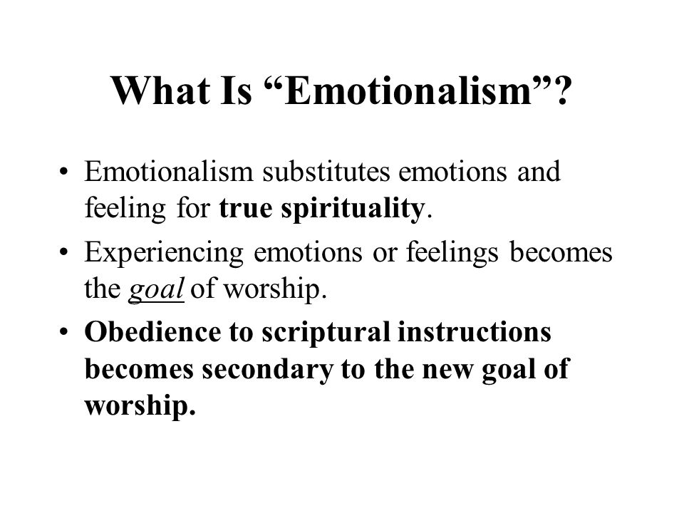 What Is Emotionalism . Emotionalism substitutes emotions and feeling for true spirituality.