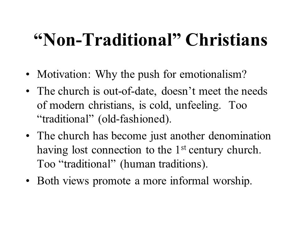 Non-Traditional Christians Motivation: Why the push for emotionalism.