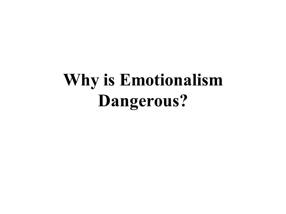Why is Emotionalism Dangerous