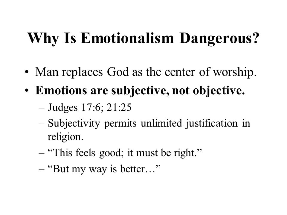 Why Is Emotionalism Dangerous. Man replaces God as the center of worship.