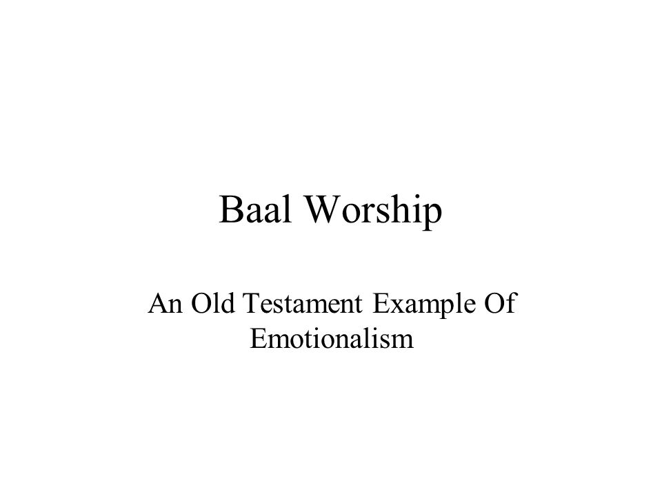 Baal Worship An Old Testament Example Of Emotionalism