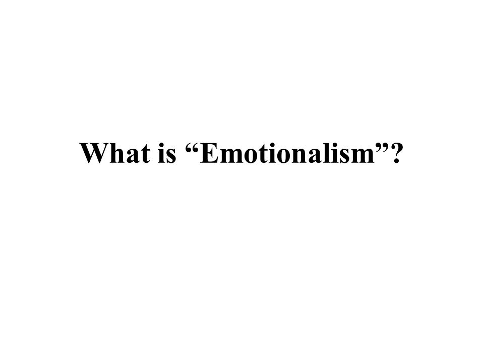 What Is Emotionalism ? Emotionalism substitutes emotions and feeling for true spirituality.
