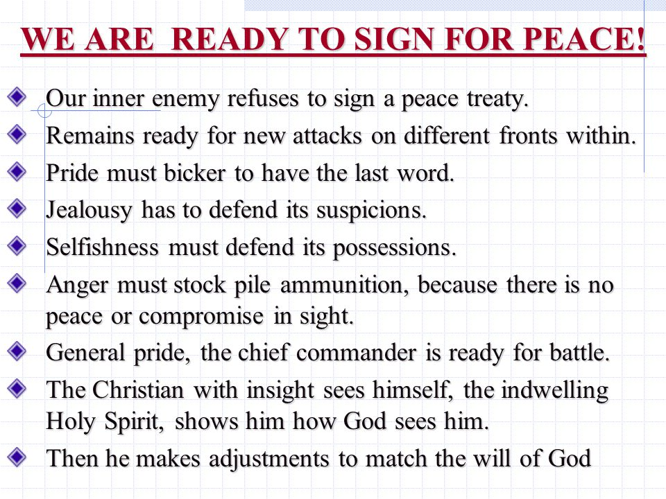 WE ARE READY TO SIGN FOR PEACE. Our inner enemy refuses to sign a peace treaty.