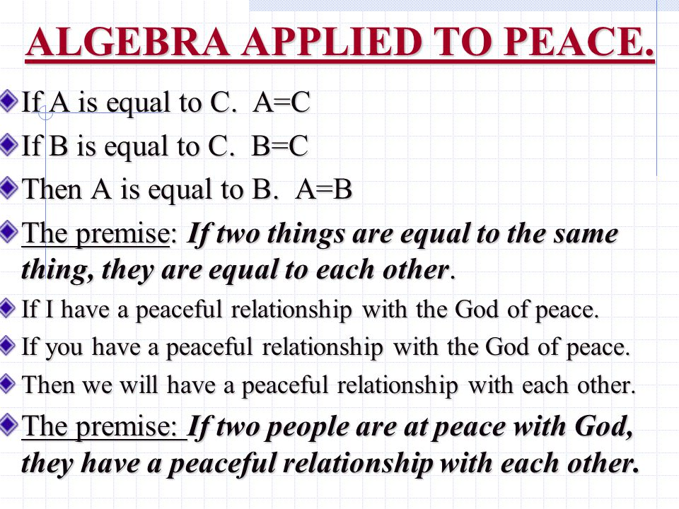 ALGEBRA APPLIED TO PEACE. If A is equal to C. A=C If B is equal to C.
