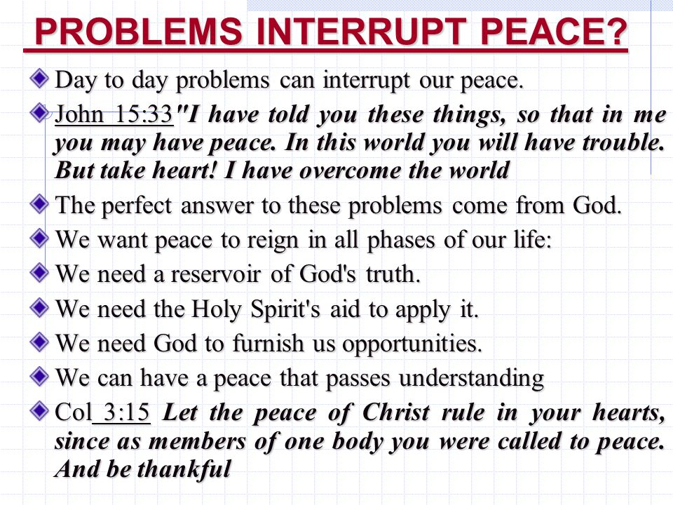 PROBLEMS INTERRUPT PEACE. PROBLEMS INTERRUPT PEACE.