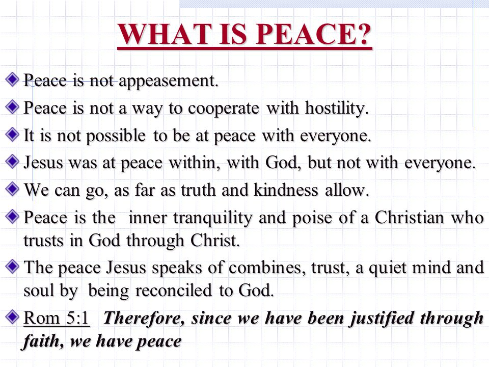 WHAT IS PEACE. Peace is not appeasement. Peace is not a way to cooperate with hostility.
