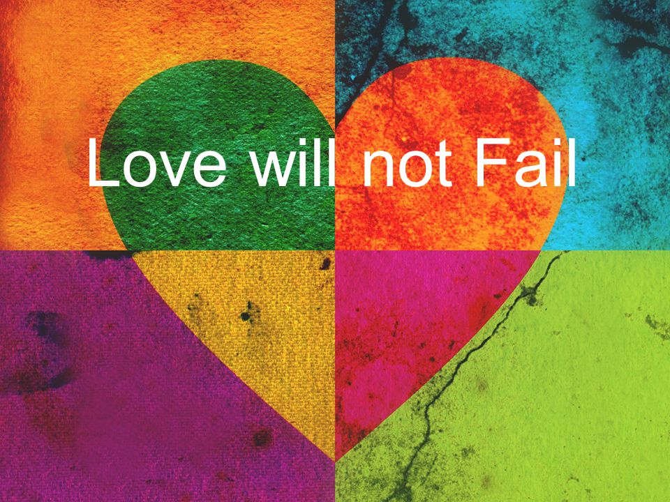 Love will not Fail
