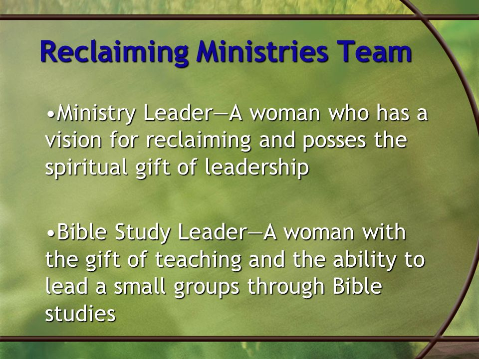 Assistant Ministry Leader—Should have administrative gifts and assist the leader, helping to manage the details of the reclaiming ministry.Assistant Ministry Leader—Should have administrative gifts and assist the leader, helping to manage the details of the reclaiming ministry.
