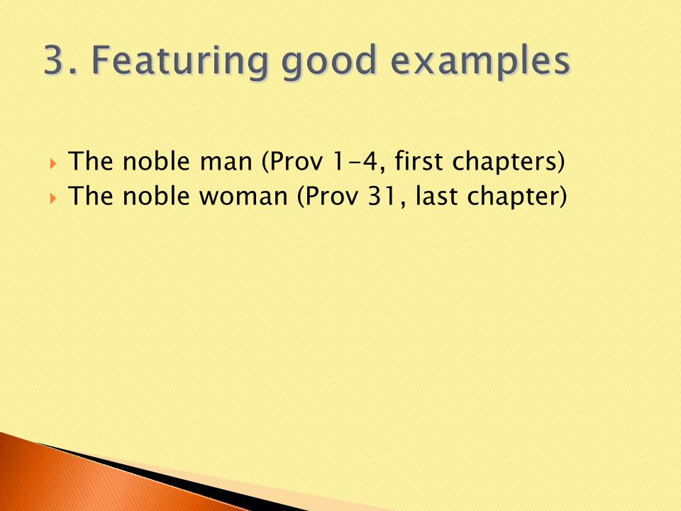  The noble man (Prov 1-4, first chapters)  The noble woman (Prov 31, last chapter)