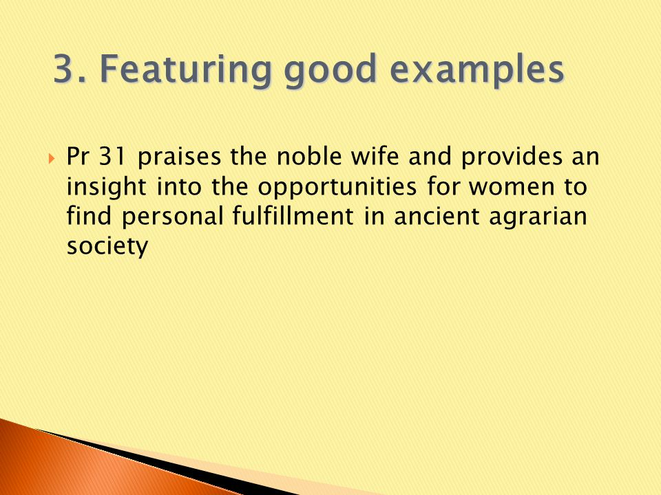  Pr 31 praises the noble wife and provides an insight into the opportunities for women to find personal fulfillment in ancient agrarian society 3.