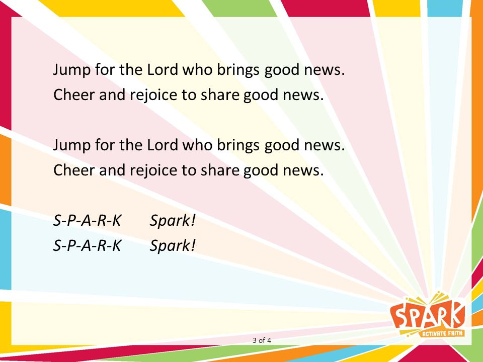 Jump for the Lord who brings good news.Cheer and rejoice to share good news.