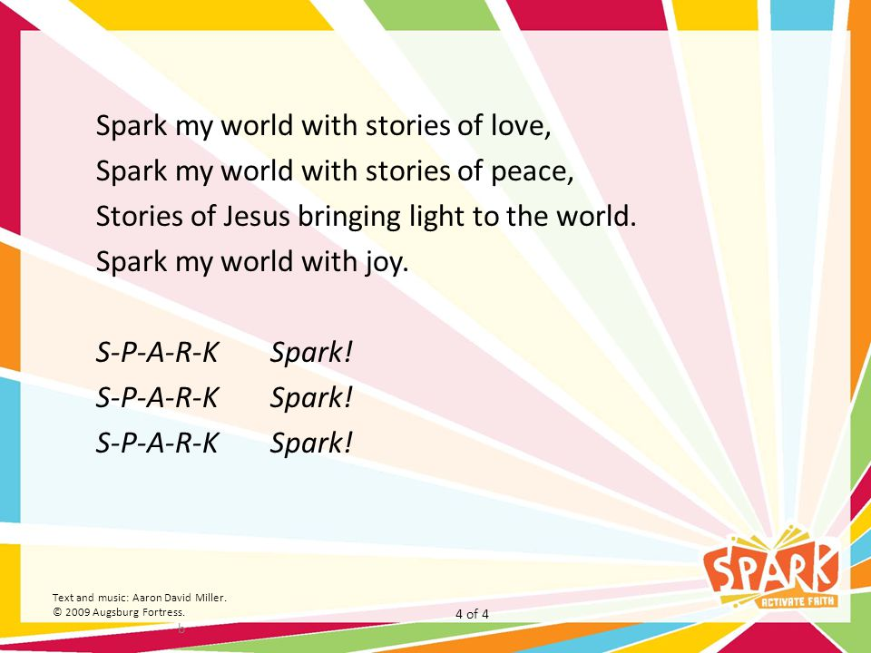 Spark my world with stories of love, Spark my world with stories of peace, Stories of Jesus bringing light to the world. Spark my world with joy. S-P-
