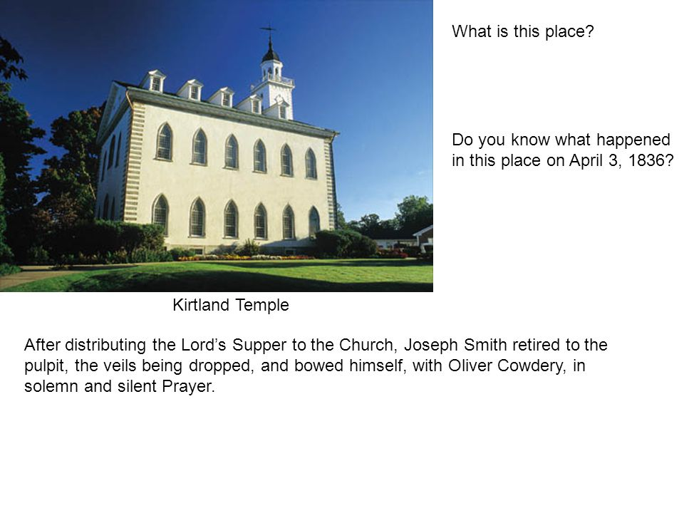 What is this place. Kirtland Temple Do you know what happened in this place on April 3, 1836.