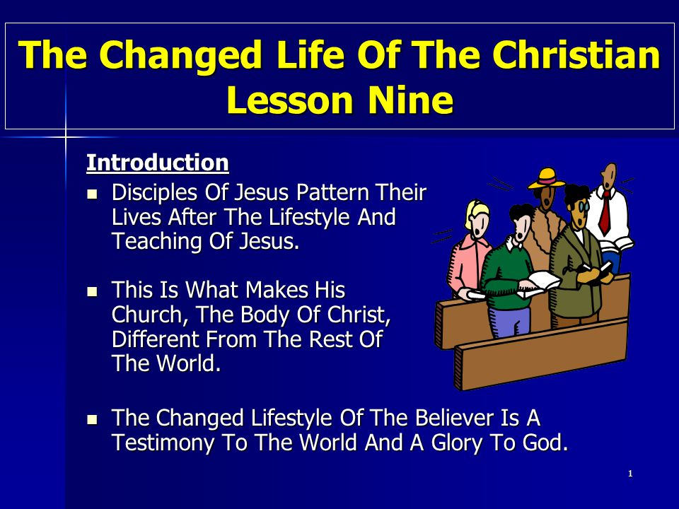 1 The Changed Life Of The Christian Lesson Nine Introduction Disciples Of Jesus Pattern Their Disciples Of Jesus Pattern Their Lives After The Lifesty