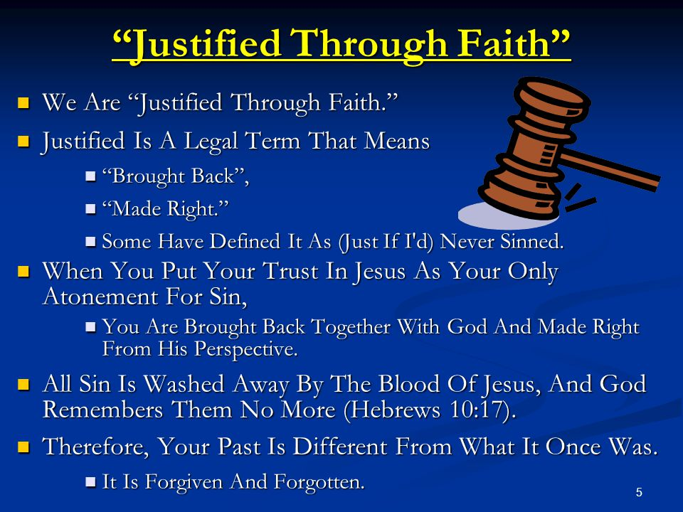 "5 ""Justified Through Faith"" We Are ""Justified Through Faith."" We Are ""Justified Through Faith."" Justified Is A Legal Term That Means Justified Is A Le"