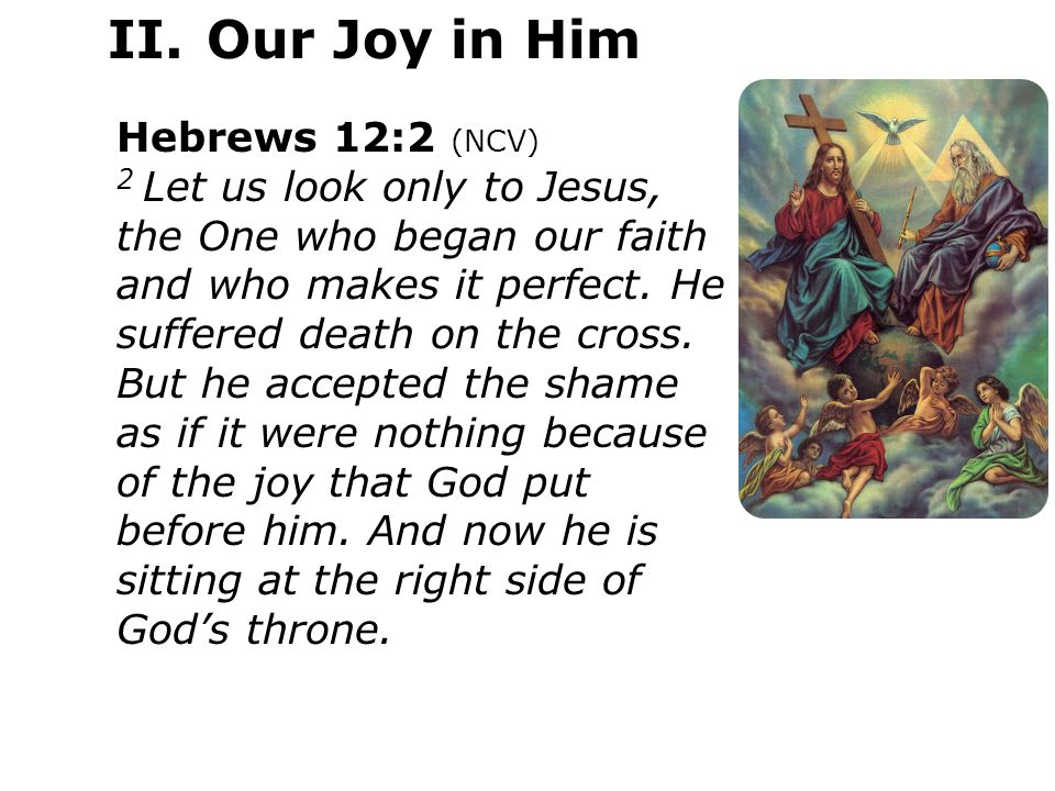 Hebrews 12:2 (NCV) 2 Let us look only to Jesus, the One who began our faith and who makes it perfect.