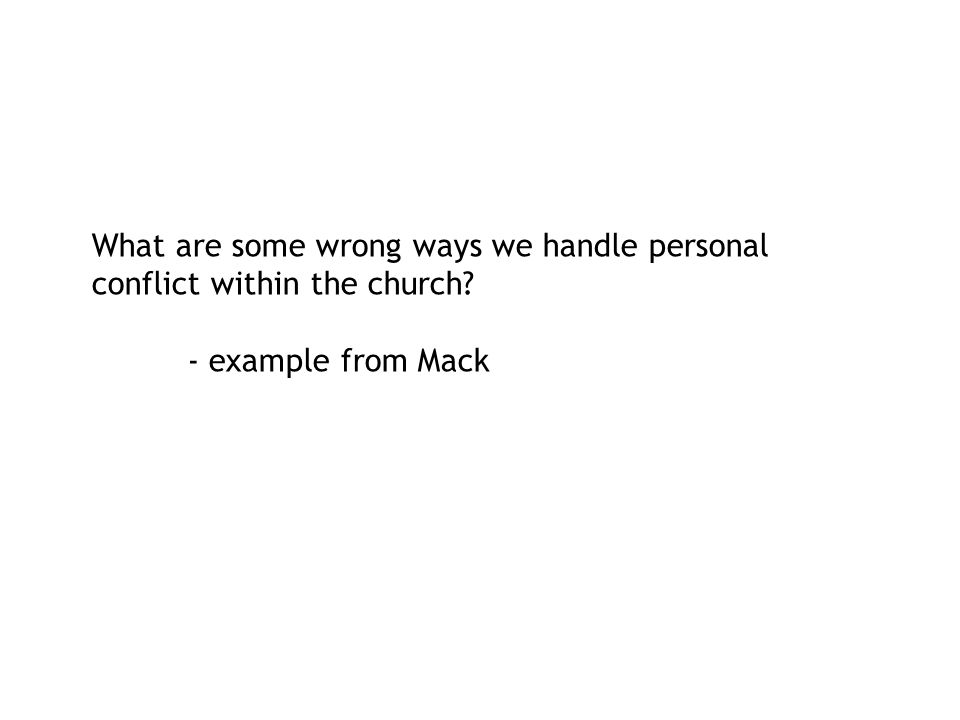 What are some wrong ways we handle personal conflict within the church - example from Mack