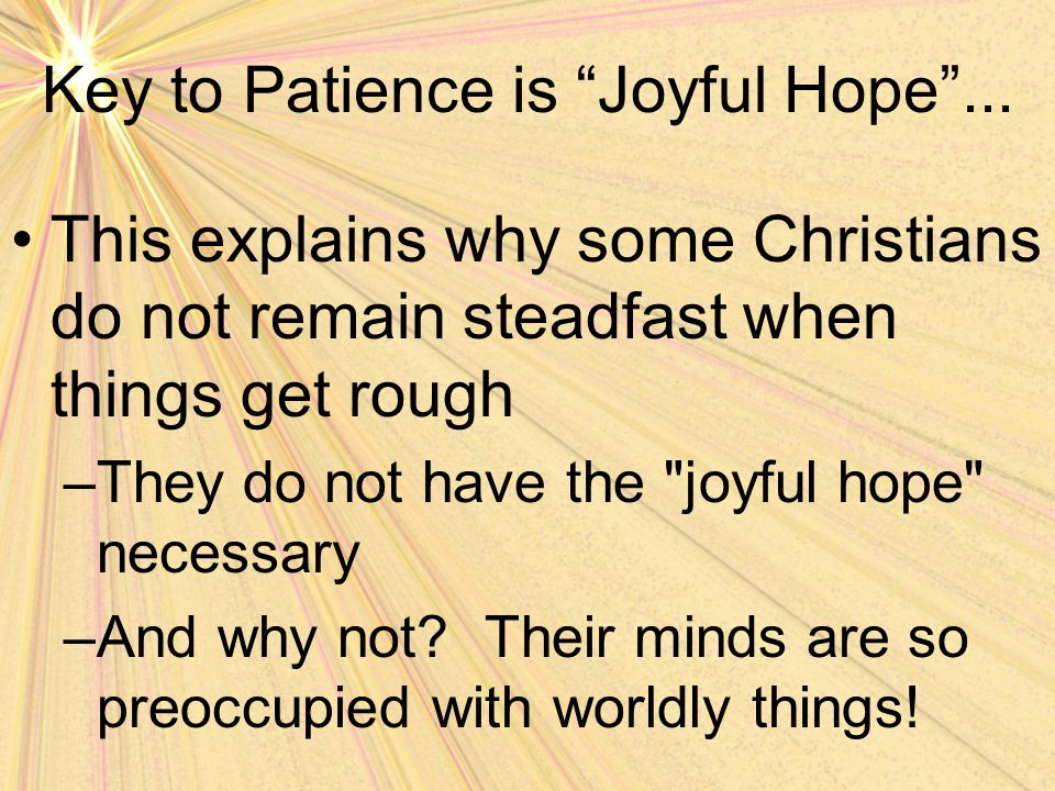 """Key to Patience is """"Joyful Hope""""... This explains why some Christians do not remain steadfast when things get rough –They do not have the"""