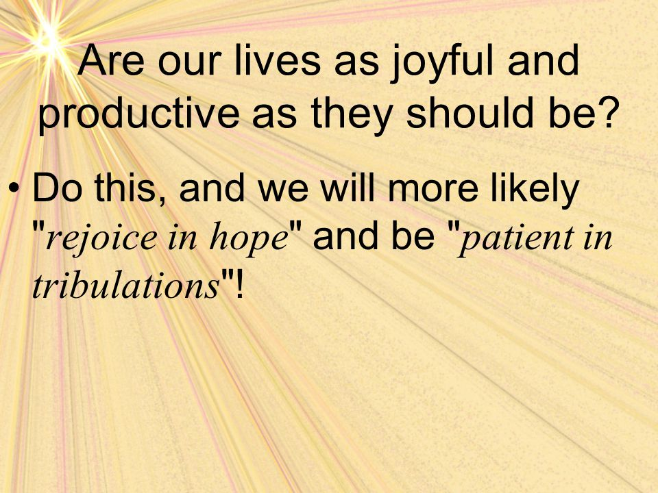 Are our lives as joyful and productive as they should be.