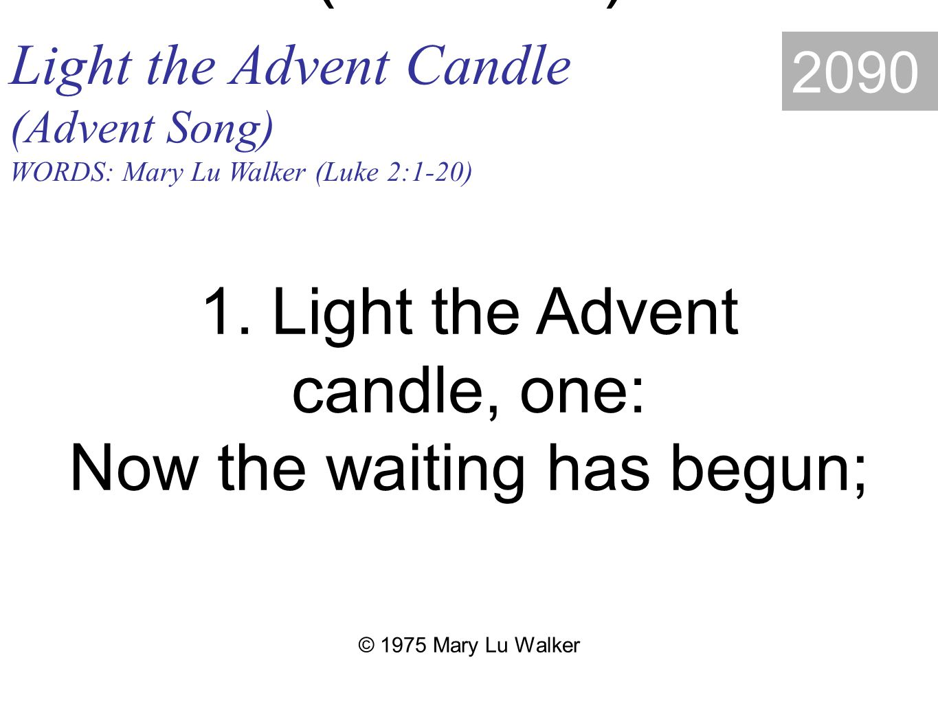 Light the Advent Candle (Advent Song) WORDS: Mary Lu Walker (Luke 2:1-20) 2090 1.