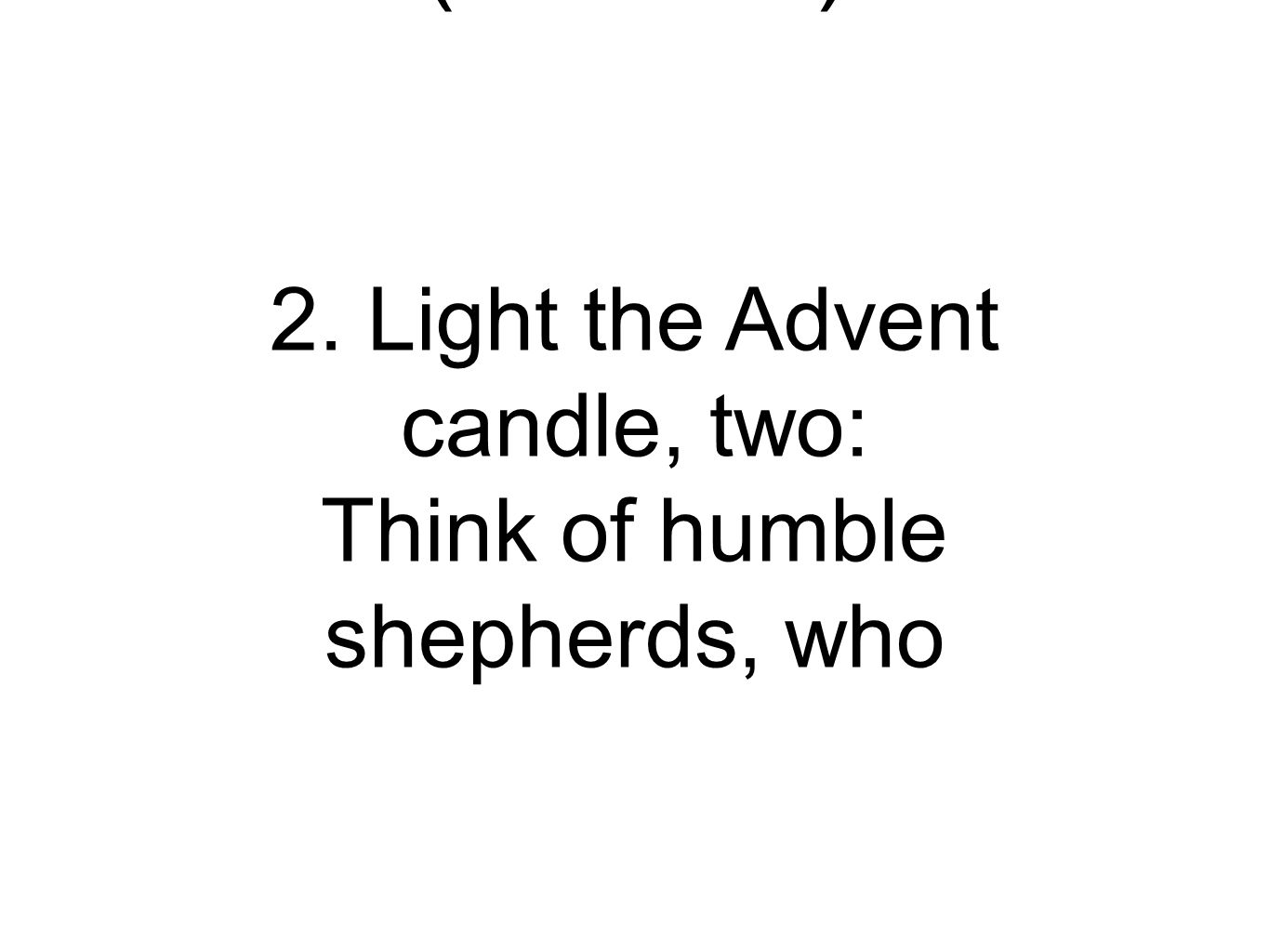 2. Light the Advent candle, two: Think of humble shepherds, who Light the Advent Candle (Verse 2)