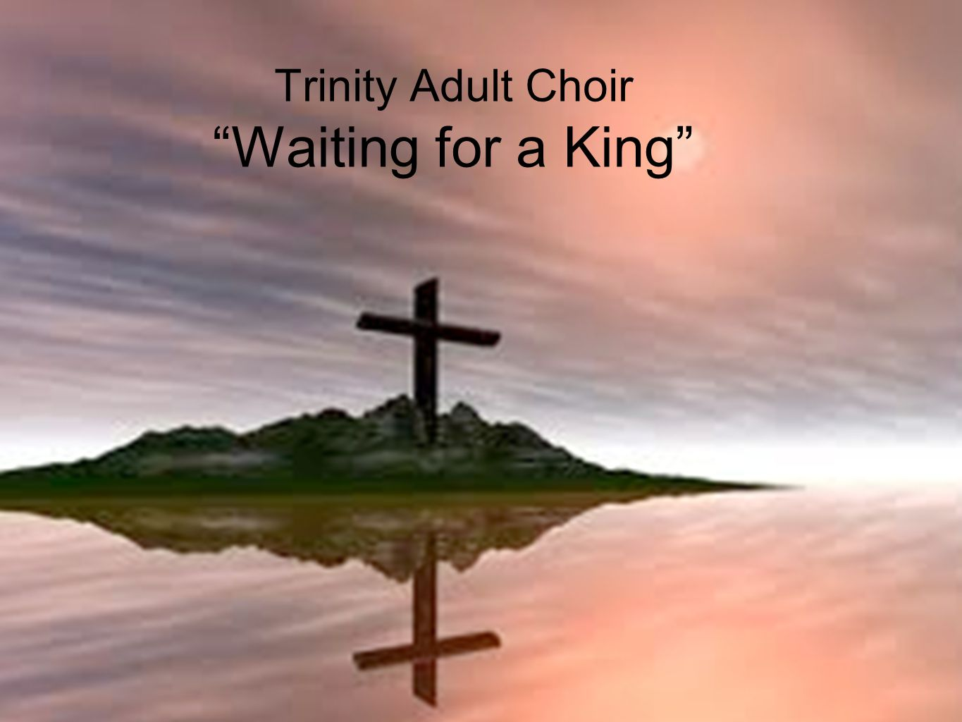 Trinity Adult Choir Waiting for a King