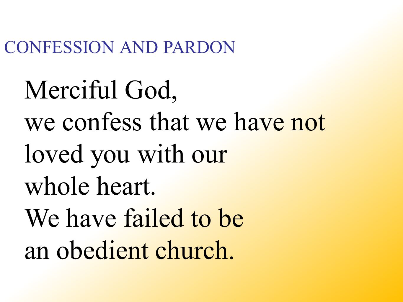 Merciful God, we confess that we have not loved you with our whole heart.