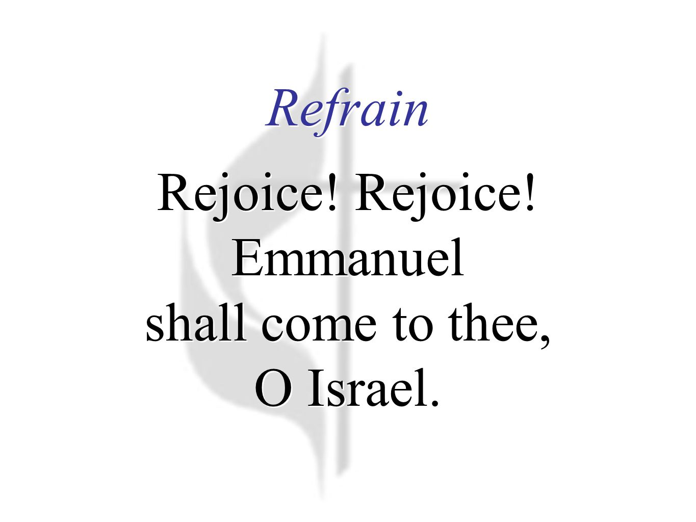 Refrain Rejoice. Rejoice. Emmanuel shall come to thee, O Israel.