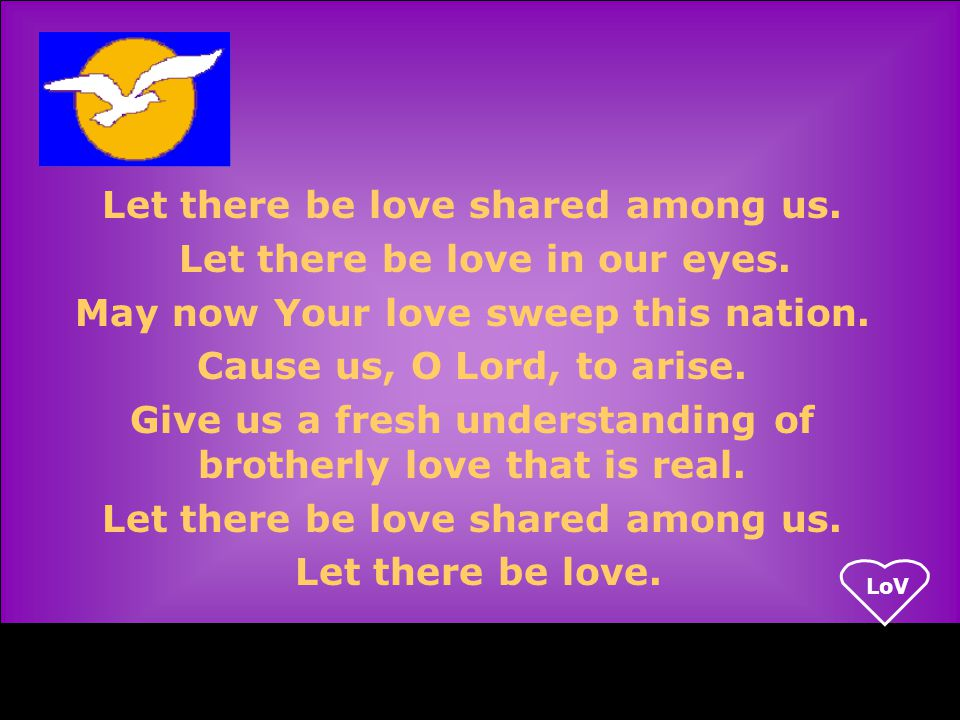 LoV Let there be love shared among us. Let there be love in our eyes.