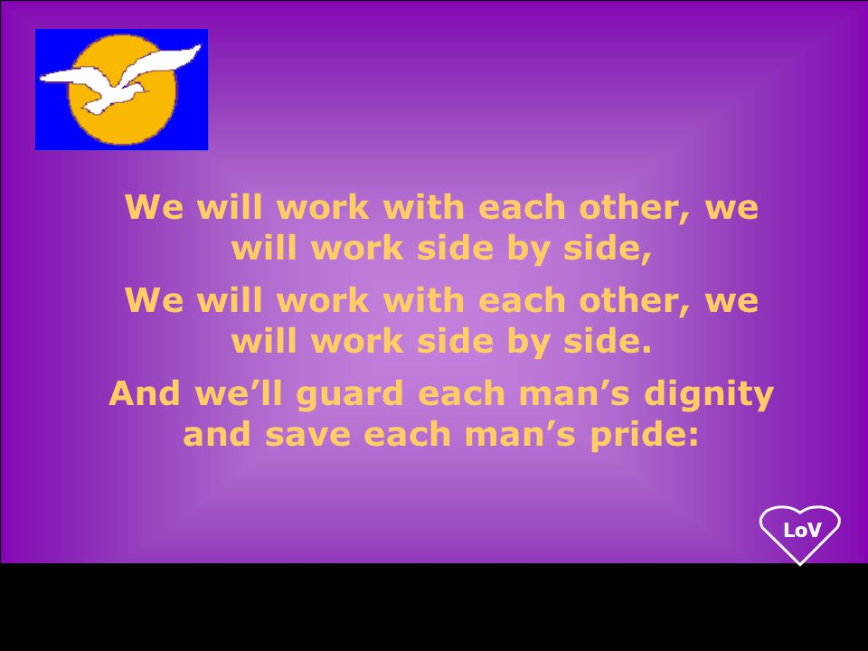 LoV We will work with each other, we will work side by side, We will work with each other, we will work side by side.
