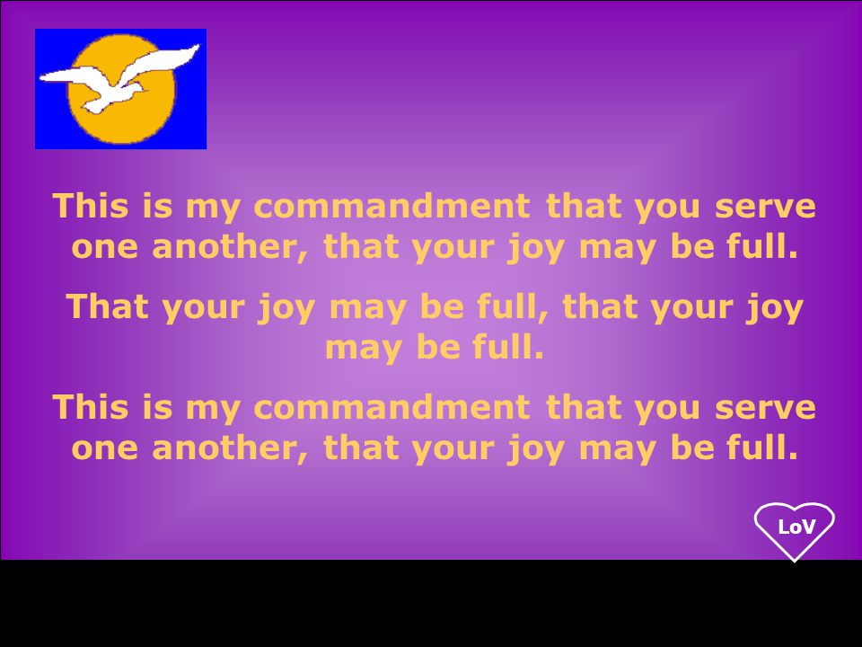 LoV This is my commandment that you serve one another, that your joy may be full.