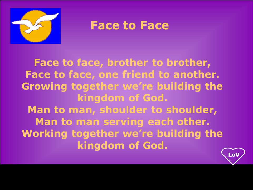 LoV Brother to brother, we'll strengthen each other, And stand for the truth side by side.
