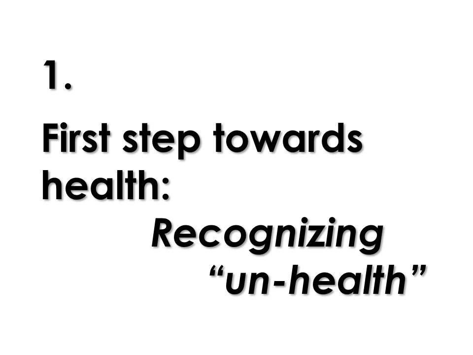 "1. First step towards health: Recognizing ""un-health"""