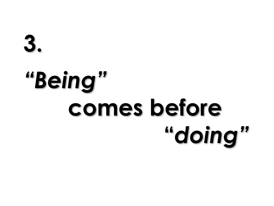 "3. ""Being"" comes before "" doing"""