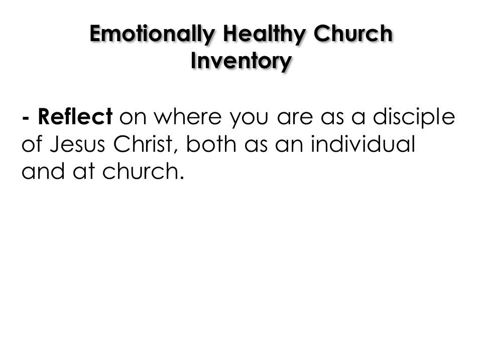 Emotionally Healthy Church Inventory - Reflect on where you are as a disciple of Jesus Christ, both as an individual and at church.