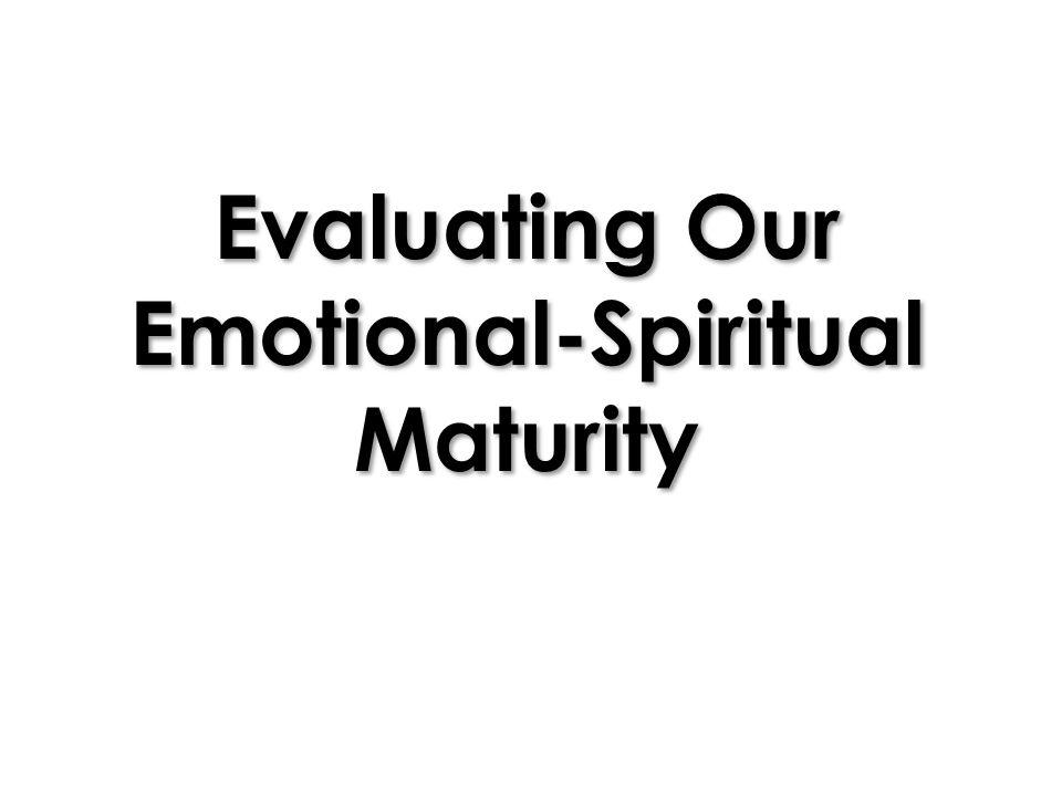 Evaluating Our Emotional-Spiritual Maturity