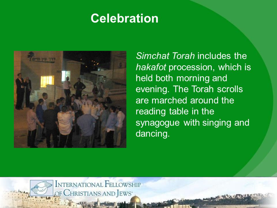 Simchat Torah includes the hakafot procession, which is held both morning and evening.