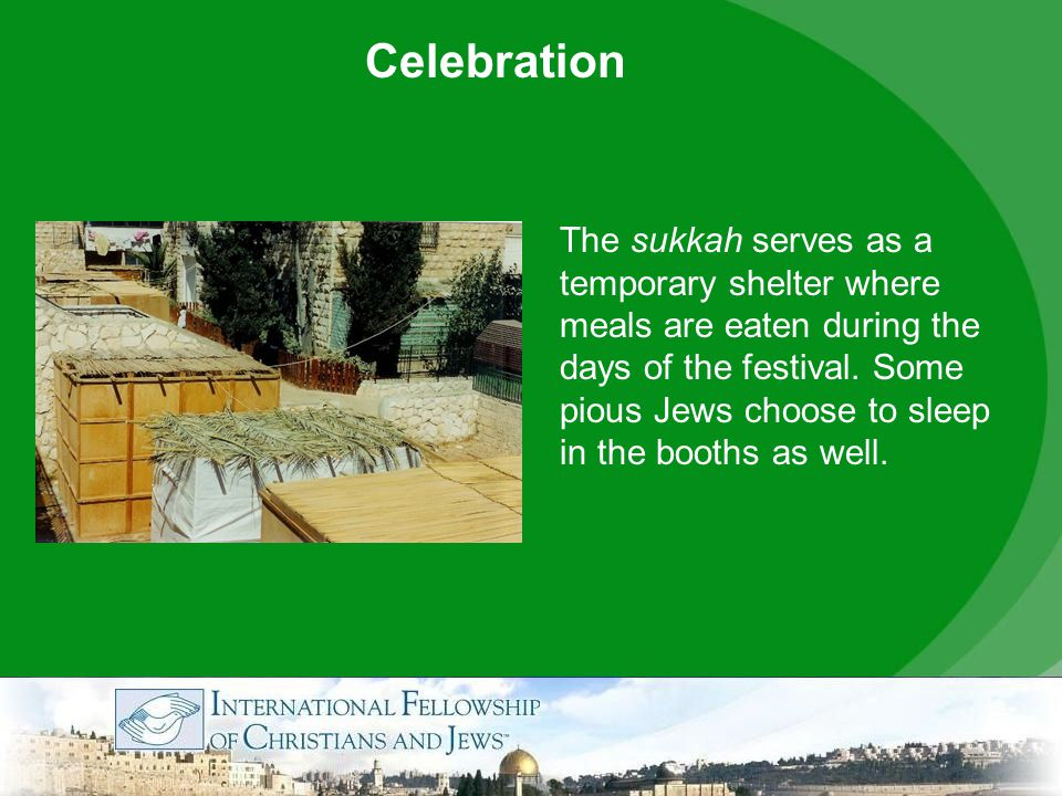 The sukkah serves as a temporary shelter where meals are eaten during the days of the festival.
