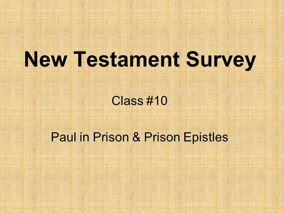 New Testament Survey Class #10 Paul in Prison & Prison Epistles