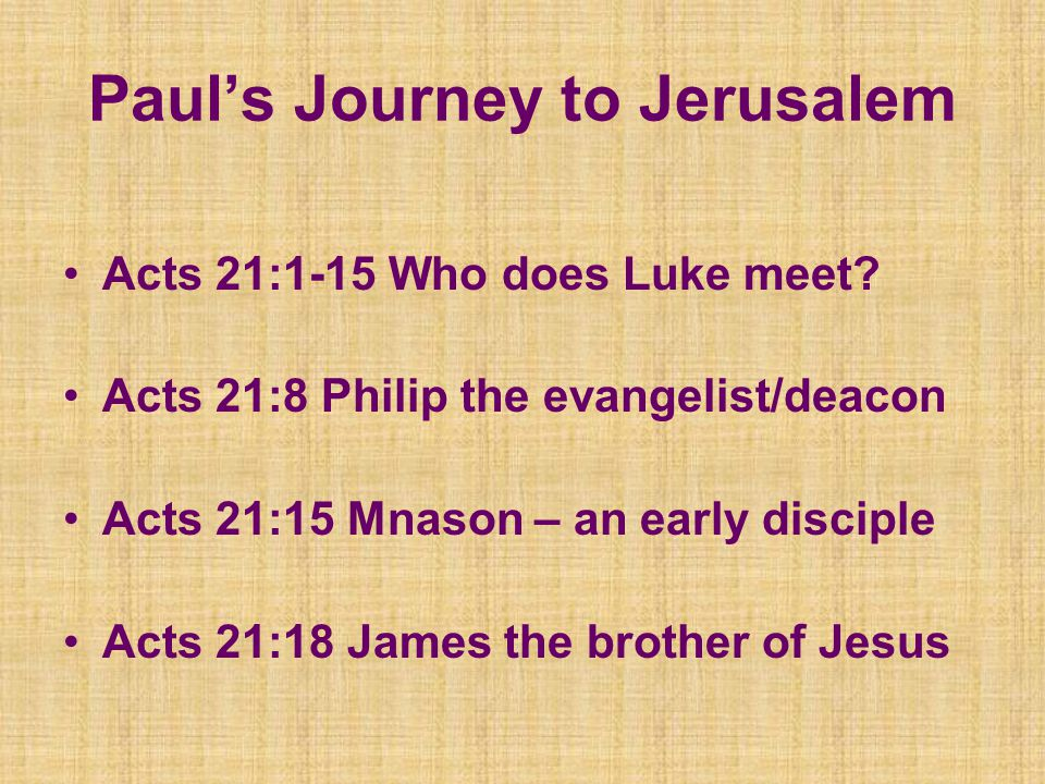 Paul's Journey to Jerusalem Acts 21:1-15 Who does Luke meet.