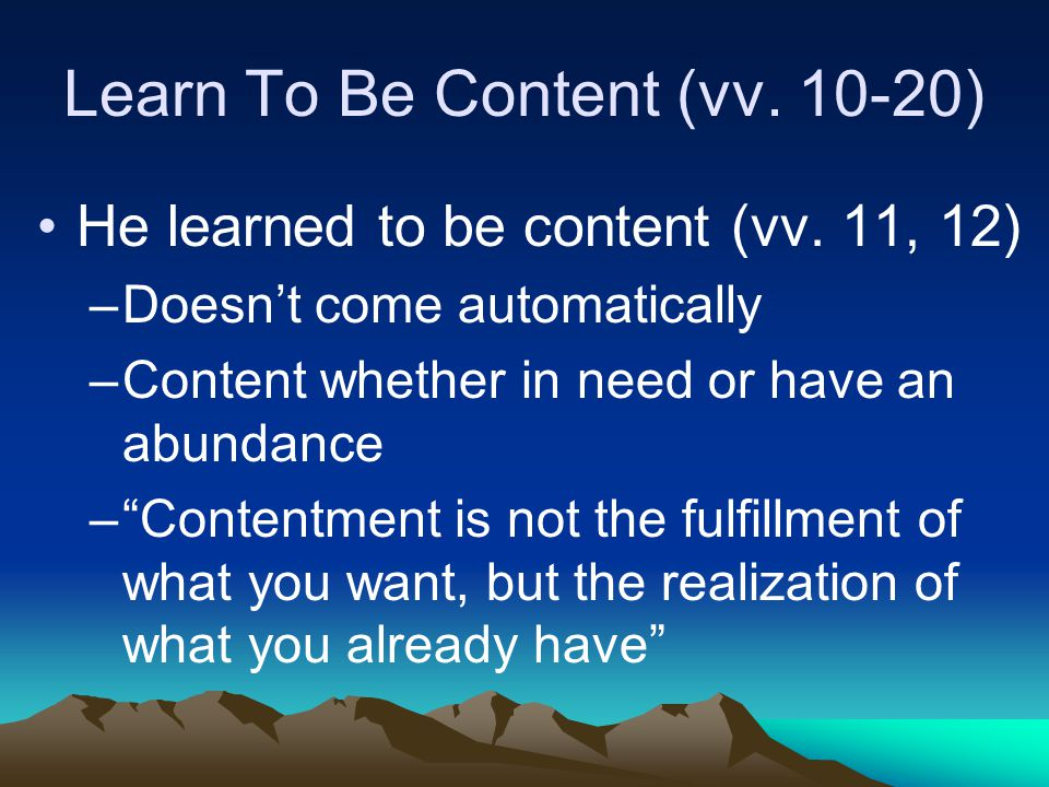 Learn To Be Content (vv. 10-20) He learned to be content (vv.