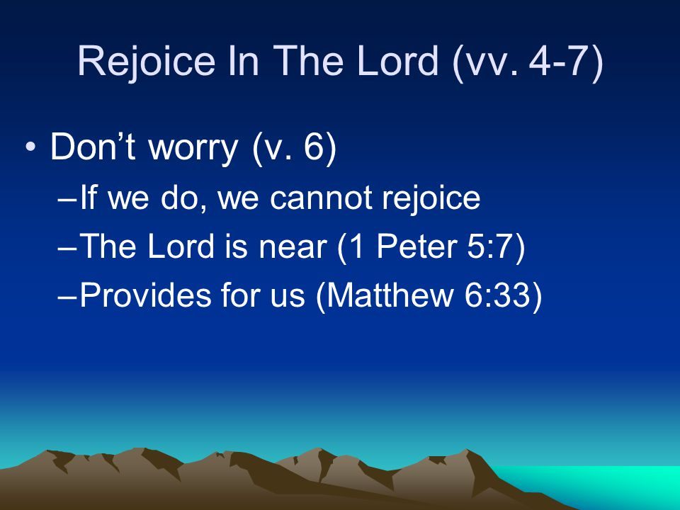Rejoice In The Lord (vv. 4-7) Don't worry (v.
