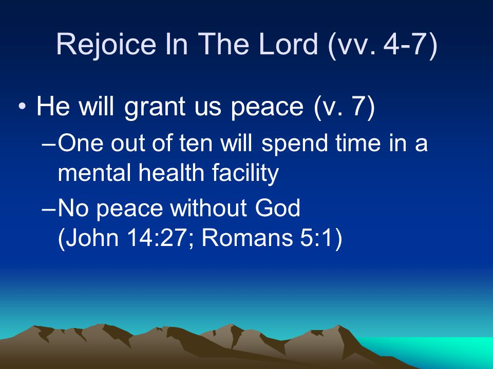 Rejoice In The Lord (vv. 4-7) He will grant us peace (v.