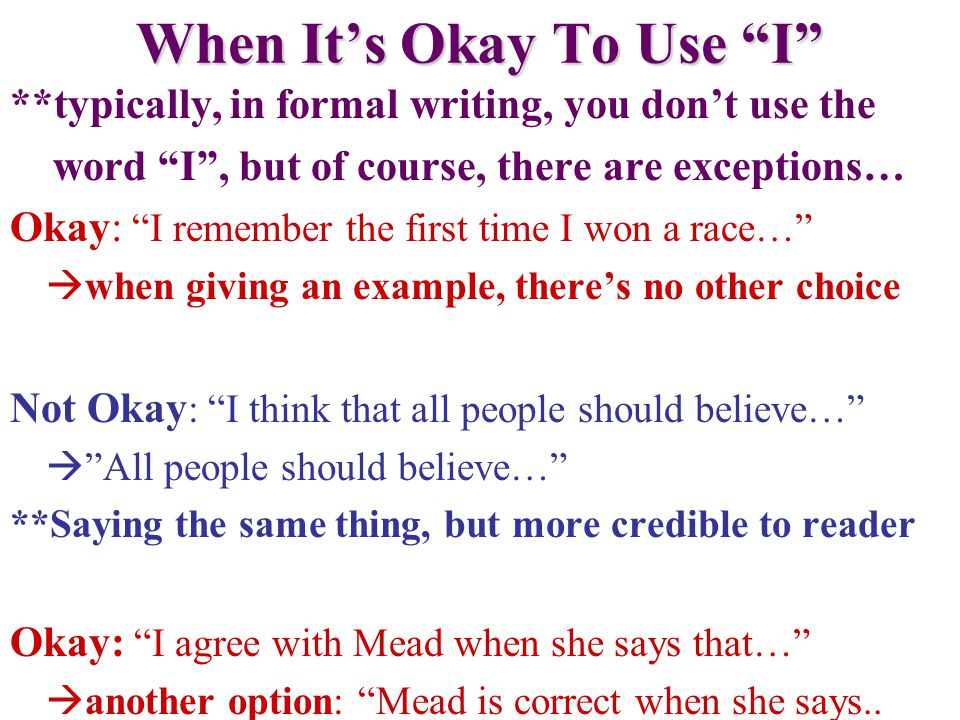 "When It's Okay To Use ""I"" **typically, in formal writing, you don't use the word ""I"", but of course, there are exceptions… Okay: ""I remember the first"