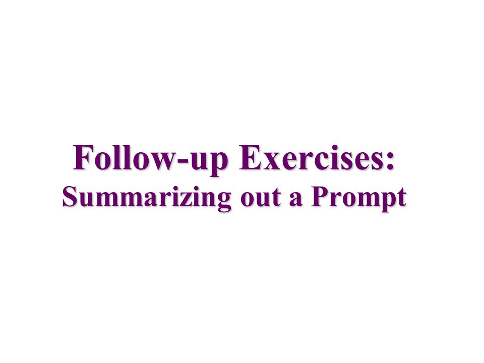 Follow-up Exercises: Summarizing out a Prompt