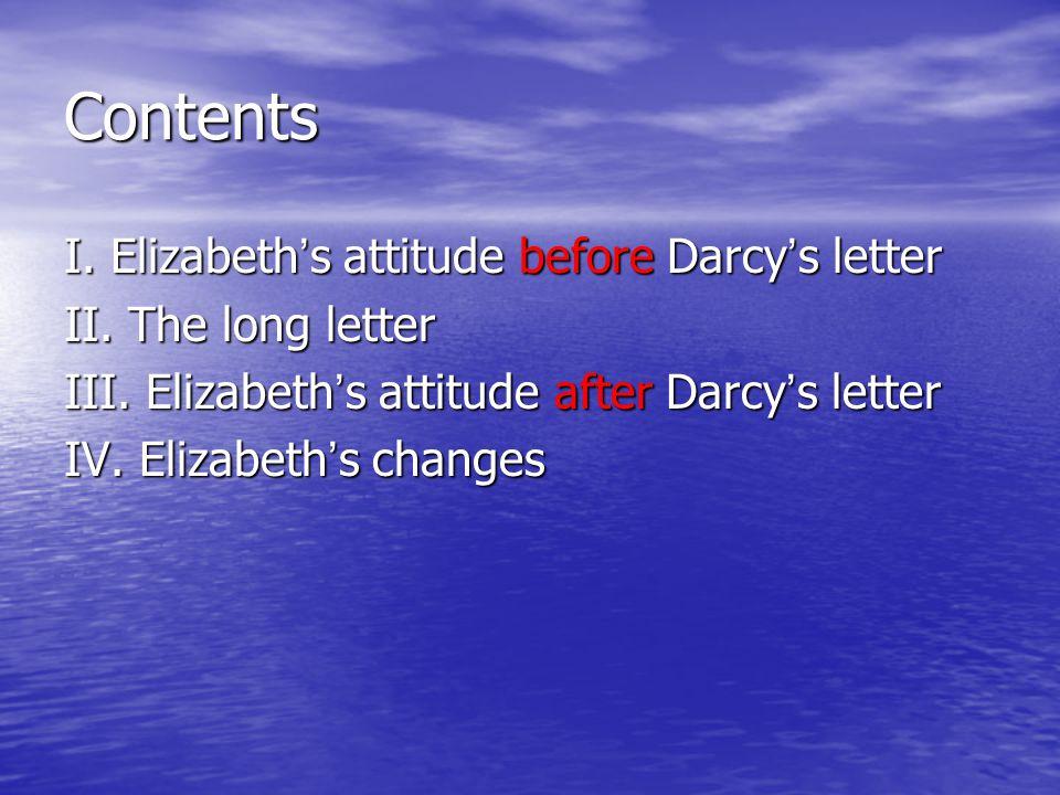 Contents I. Elizabeth ' s attitude before Darcy ' s letter II.