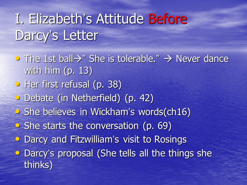 I. Elizabeth ' s Attitude Before Darcy ' s Letter The 1st ball  She is tolerable.