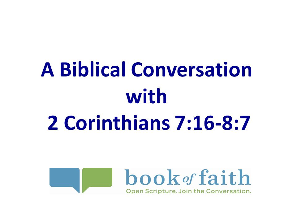 A Biblical Conversation with 2 Corinthians 7:16-8:7