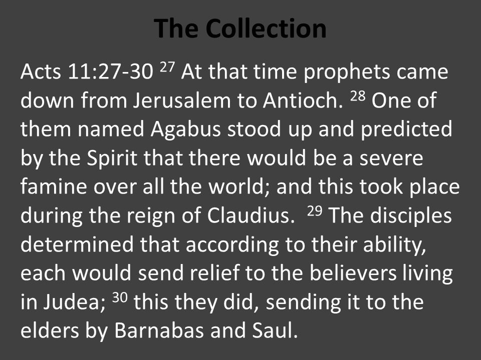 The Collection Acts 11:27-30 27 At that time prophets came down from Jerusalem to Antioch.